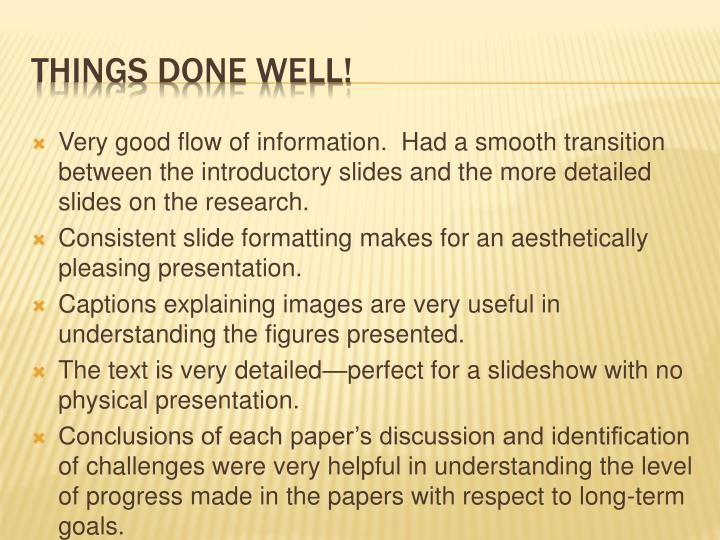 Very good flow of information.  Had a smooth transition between the introductory slides and the more detailed slides on the research.