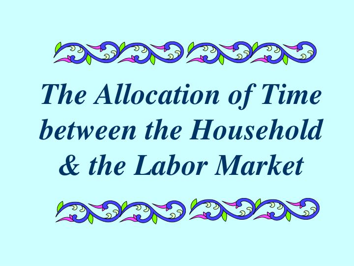 the allocation of time between the household the labor market n.