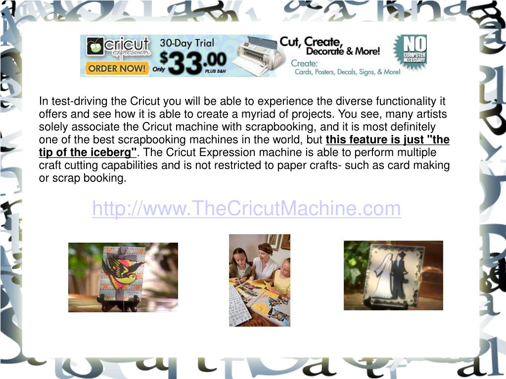 In test-driving the Cricut you will be able to experience the diverse functionality it offers and see how it is able to create a myriad of projects. You see, many artists solely associate the Cricut machine with scrapbooking, and it is most definitely one of the best scrapbooking machines in the world, but
