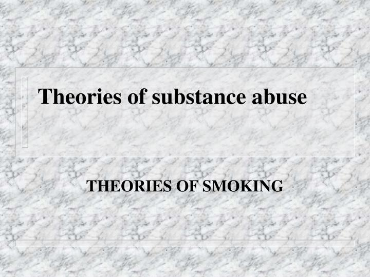 Theories of substance abuse