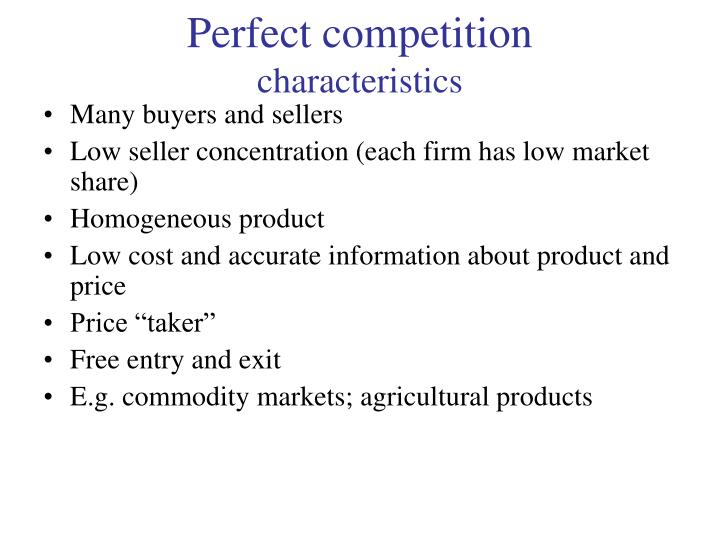 perfect competition characteristics What is perfect competition a market structure construct your own diagram to show how the five characteristics of perfect competition will apply to your enterprise.