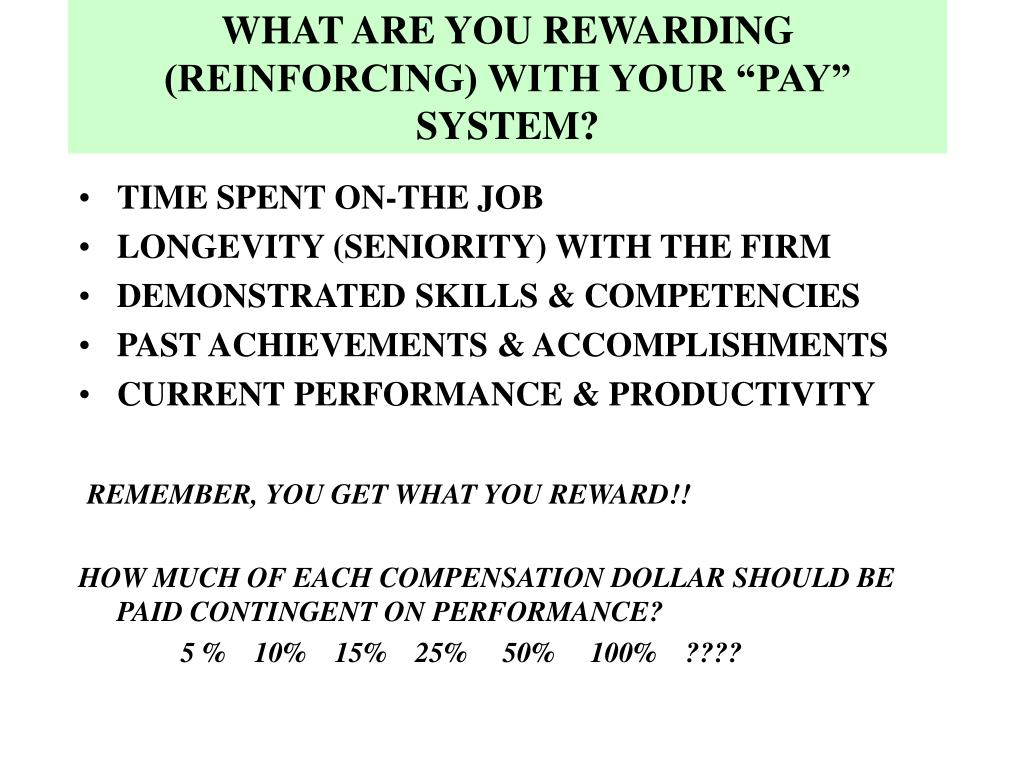 "WHAT ARE YOU REWARDING (REINFORCING) WITH YOUR ""PAY"" SYSTEM?"