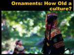 ornaments how old a culture