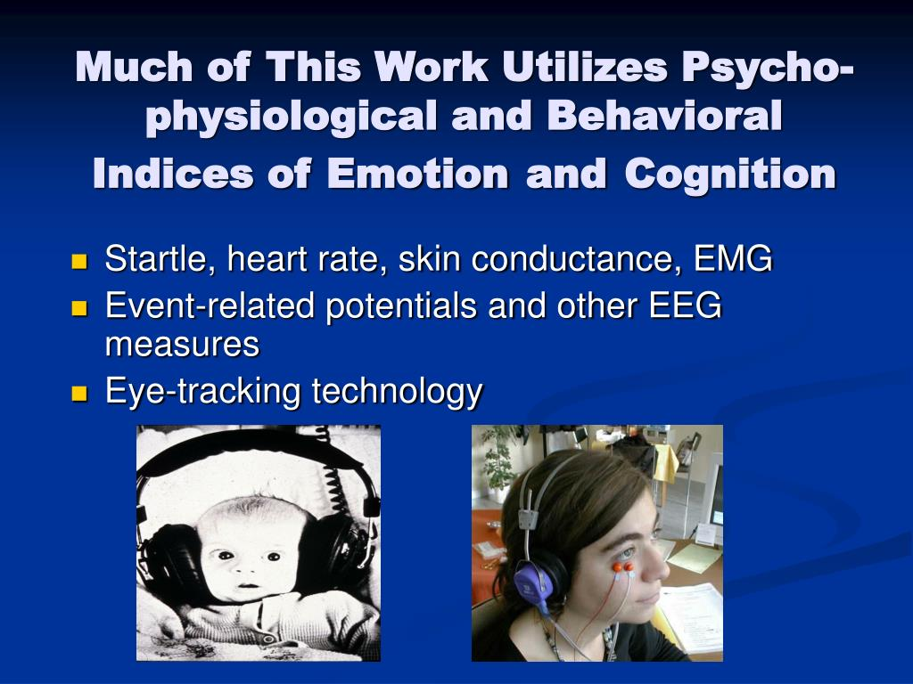 Much of This Work Utilizes Psycho-physiological and Behavioral Indices of Emotion