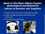 much of this work utilizes psycho physiological and behavioral indices of emotion and cognition
