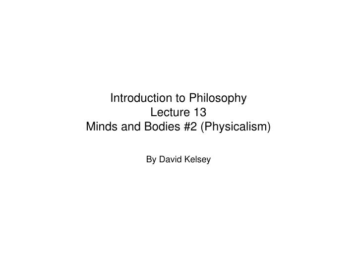 introduction to philosophy lecture 13 minds and bodies 2 physicalism n.
