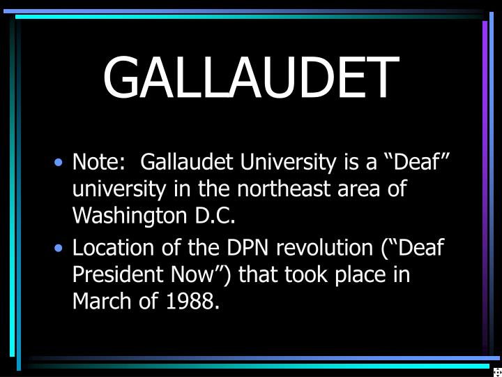"Note:  Gallaudet University is a ""Deaf"" university in the northeast area of Washington D.C."