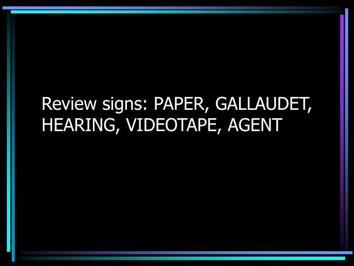 Review signs: PAPER, GALLAUDET, HEARING, VIDEOTAPE, AGENT
