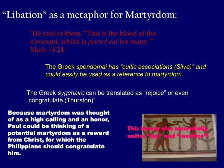 """Libation"" as a metaphor for Martyrdom:"