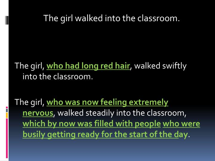 The girl walked into the classroom.