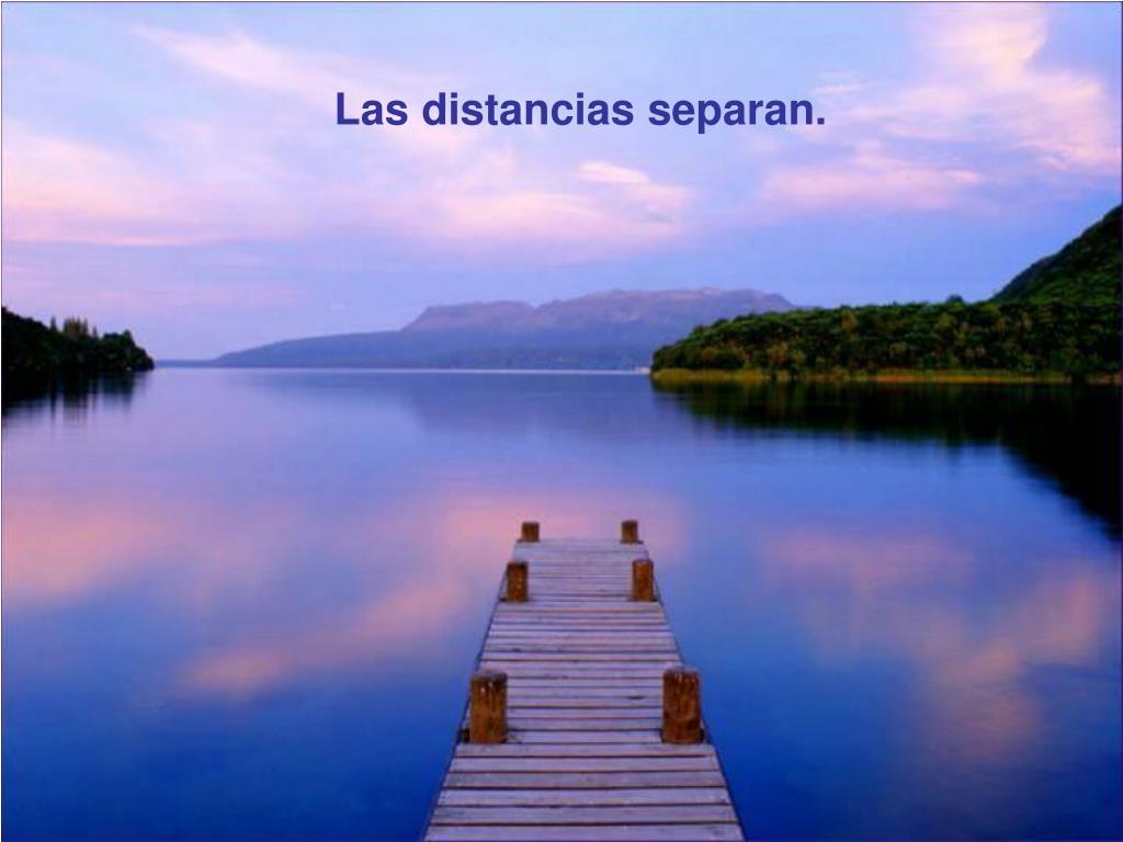 Las distancias separan.