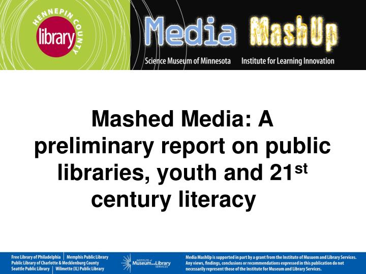 mashed media a preliminary report on public libraries youth and 21 st century literacy n.