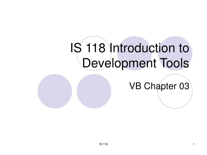 is 118 introduction to development tools n.