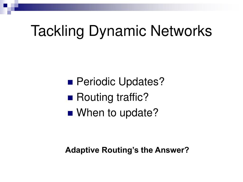 Tackling Dynamic Networks