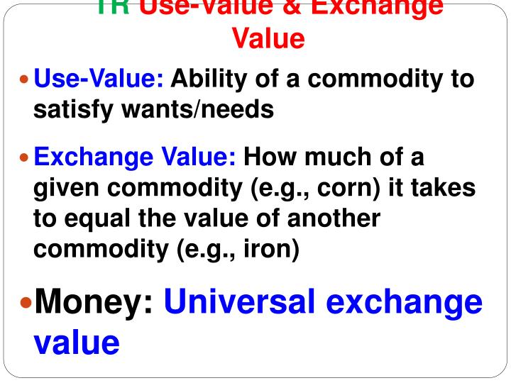 exchange value and commodity fetishism The main thrust of the commodity fetishism concept is that the exchange-value (what makes something a commodity) doesn't relate in proportion to the use-value the use-value is inherent in the object, while the exchange-value is entirely a product of society and most particularly of capitalist society.