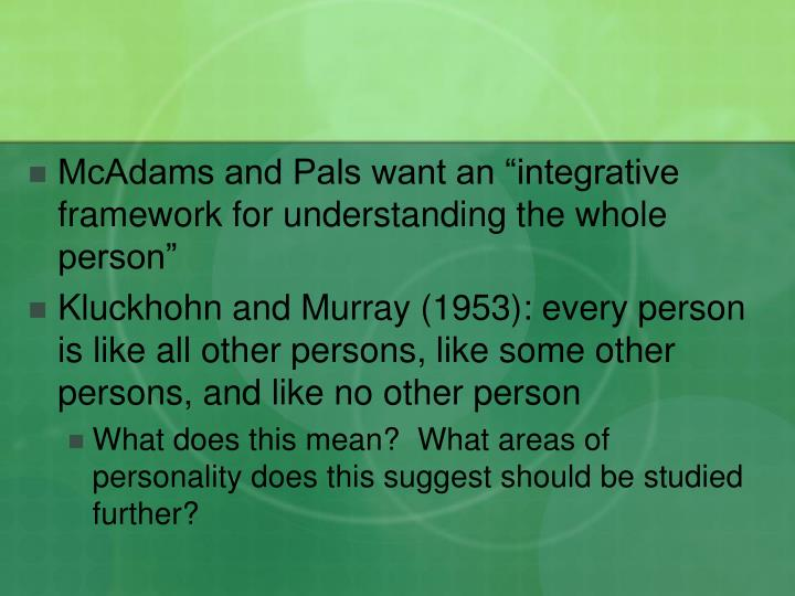 """McAdams and Pals want an """"integrative framework for understanding the whole person"""""""