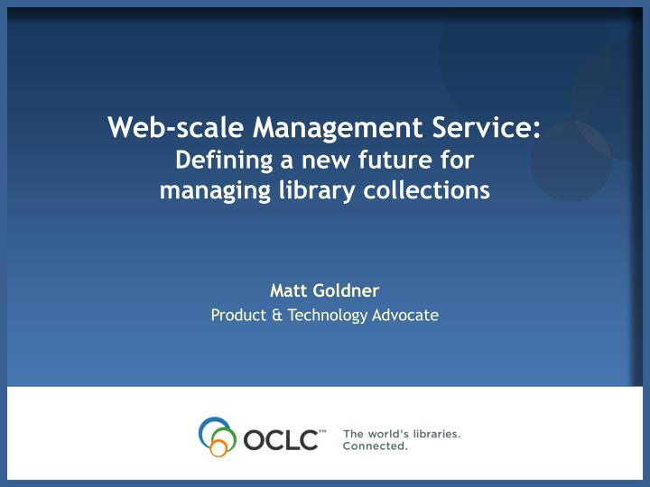 web scale management service defining a new future for managing library collections n.