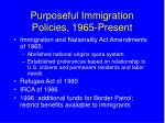 purposeful immigration policies 1965 present