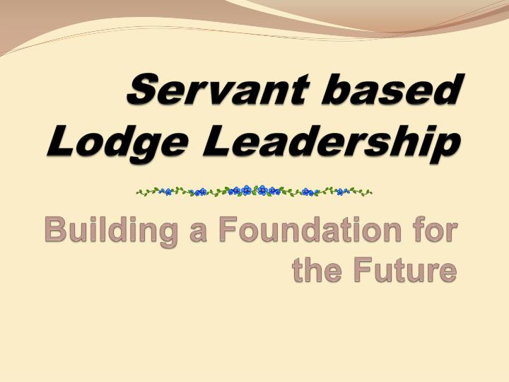 servant based lodge leadership building a foundation for the future n.