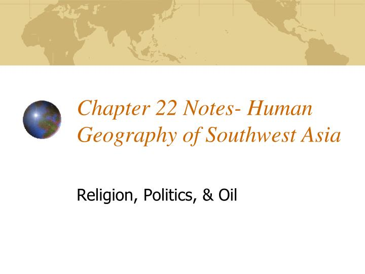 chapter 22 notes human geography of southwest asia n.