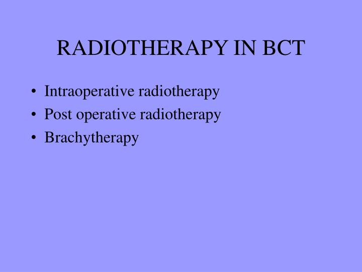 RADIOTHERAPY IN BCT