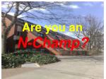 are you an n champ