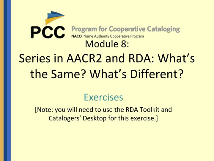 module 8 series in aacr2 and rda what s the same what s different n.