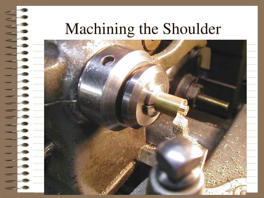 Machining the Shoulder