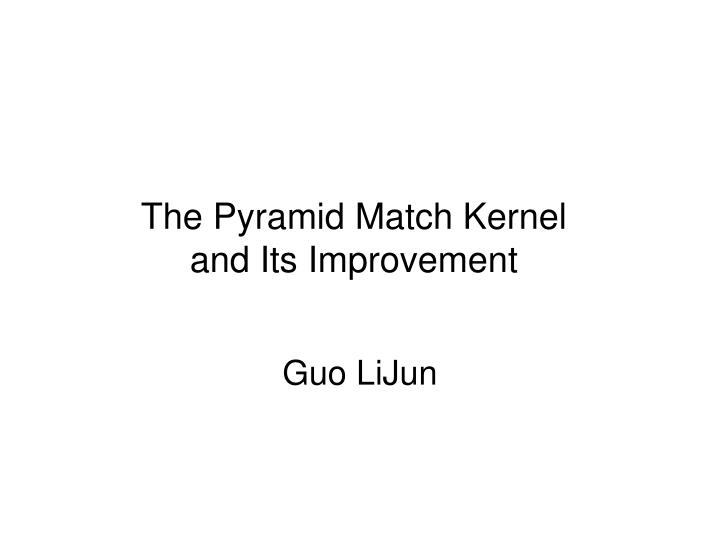 the pyramid match kernel and its improvement