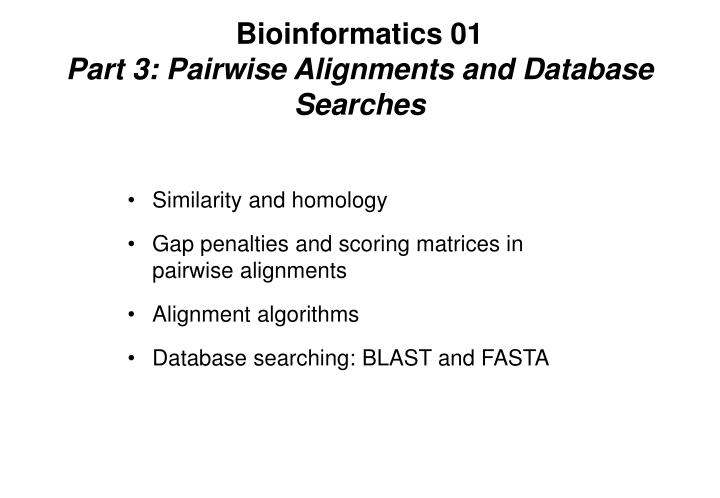 Bioinformatics 01 part 3 pairwise alignments and database searches