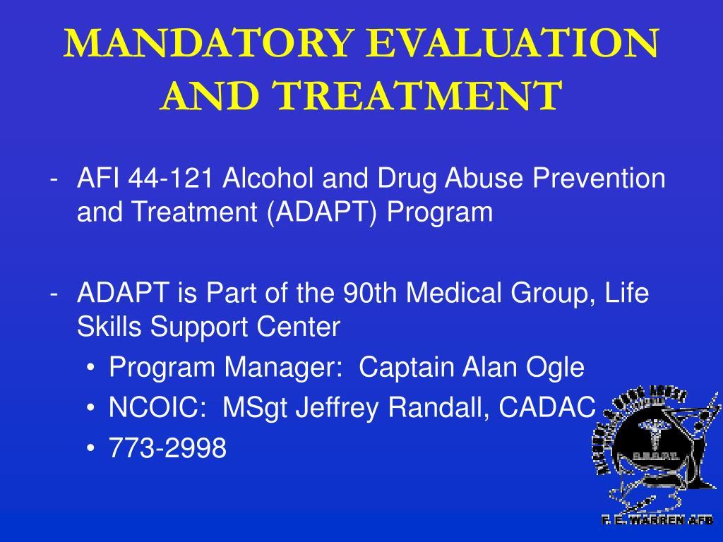 MANDATORY EVALUATION AND TREATMENT