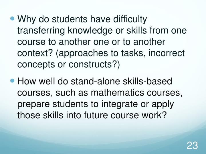 Why do students have difficulty transferring knowledge or skills from one course to another one or to another context? (approaches to tasks, incorrect concepts or