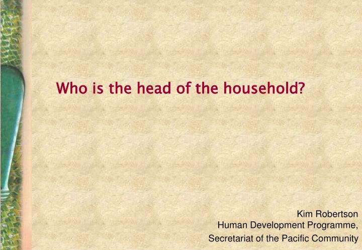 Who is the head of the household
