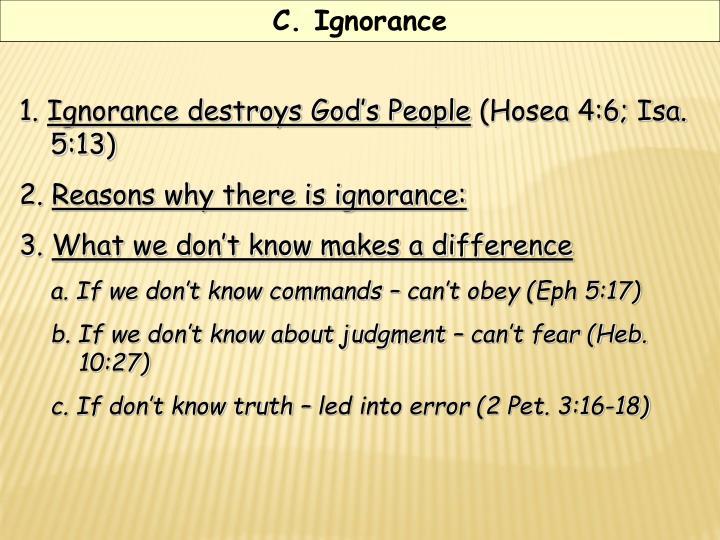 C. Ignorance