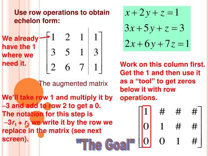 Use row operations to obtain echelon form: