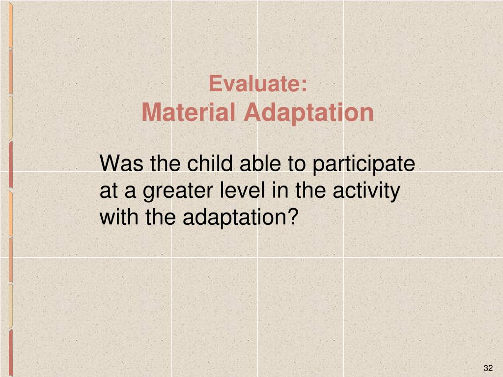 Was the child able to participate at a greater level in the activity with the adaptation?