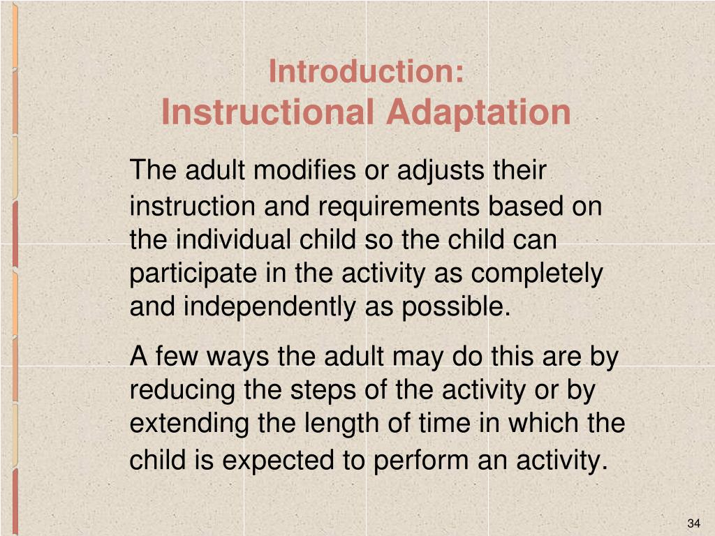The adult modifies or adjusts their instruction and requirements based on the individual child so the child can participate in the activity as completely and independently as possible.