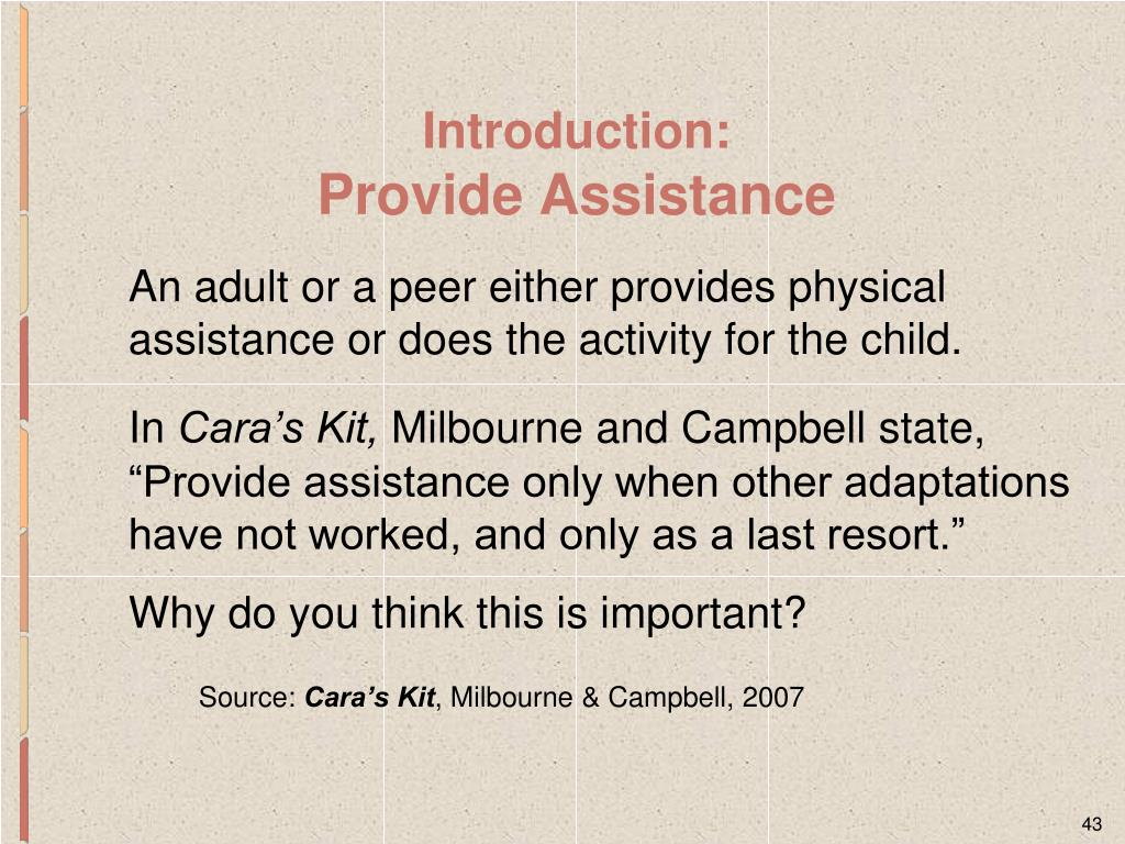 An adult or a peer either provides physical assistance or does the activity for the child.