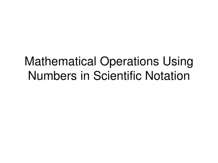 mathematical operations using numbers in scientific notation n.