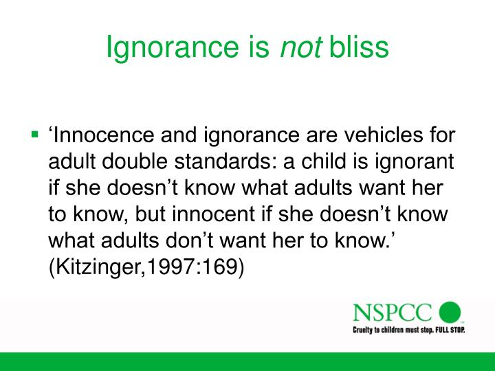 """innocence the ignorant bliss Some may say """"innocence is bliss"""" ignorant to all things bad in a world full of bad things someone who worries all the time could easily go insane."""