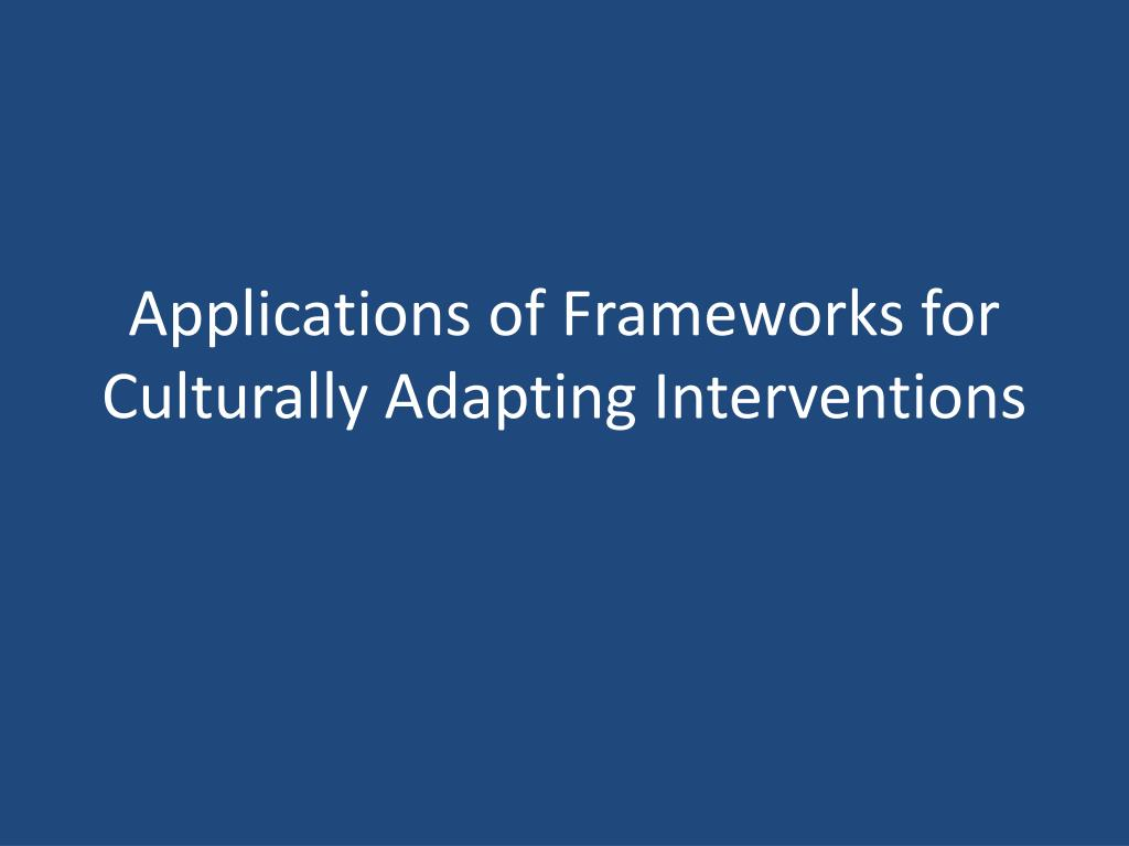 Applications of Frameworks for Culturally Adapting Interventions
