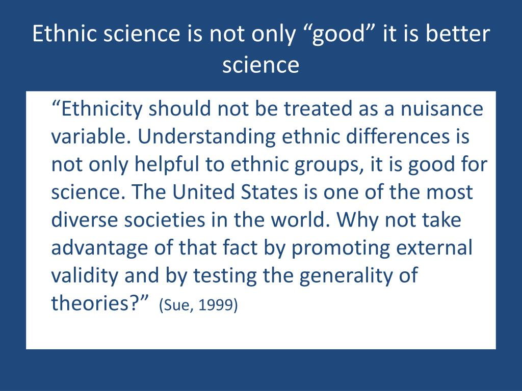 "Ethnic science is not only ""good"" it is better science"
