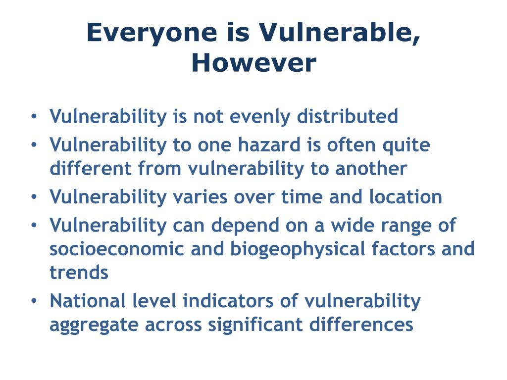 Everyone is Vulnerable, However