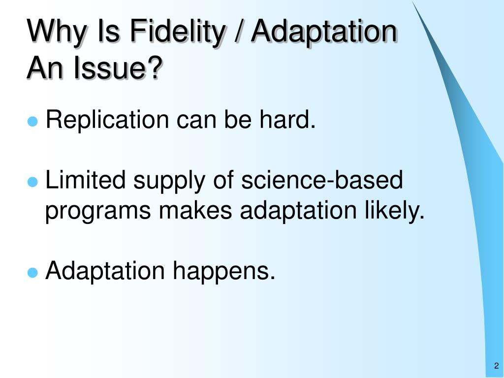 Why Is Fidelity / Adaptation