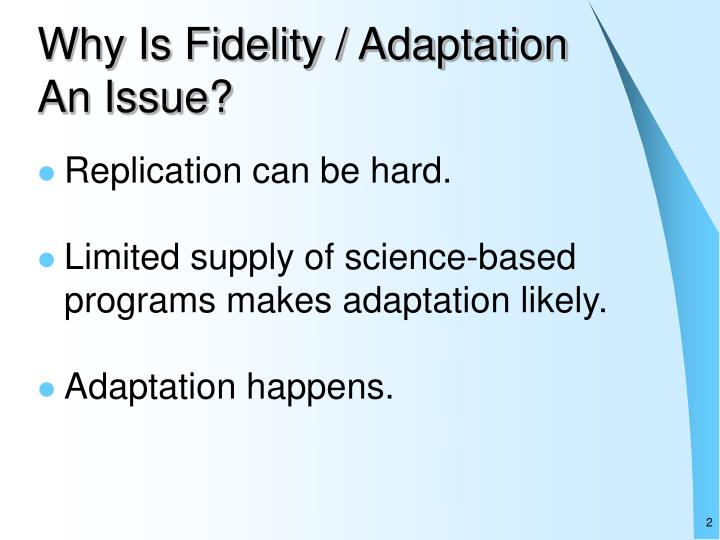 Why is fidelity adaptation an issue