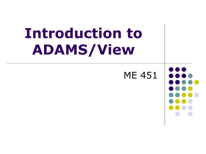 Introduction to adams view