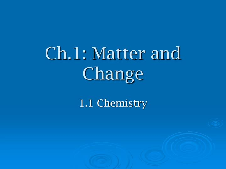 Ch 1 matter and change