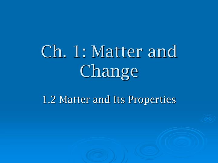 Ch. 1: Matter and Change