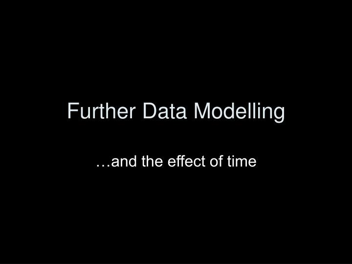 Further Data Modelling