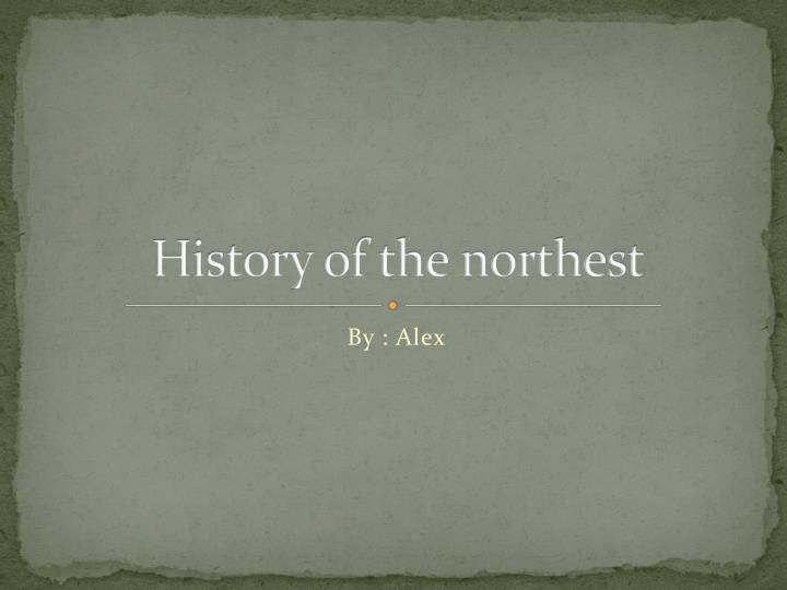 history of the northest n.